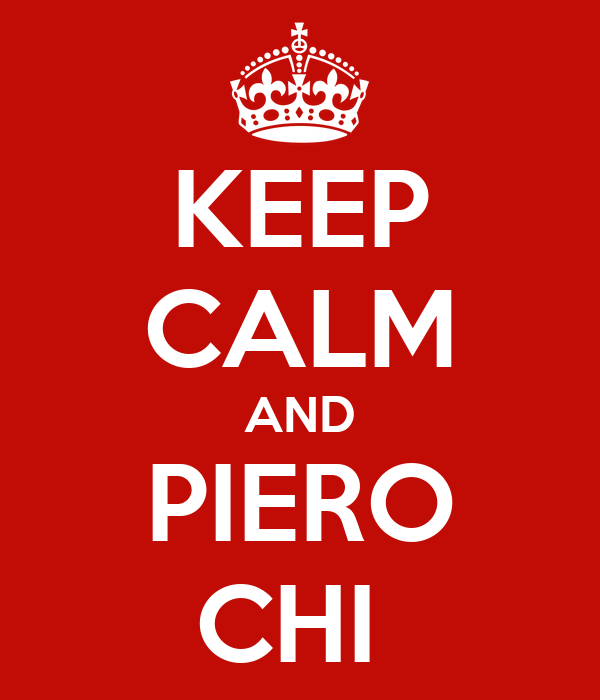 KEEP CALM AND PIERO CHI