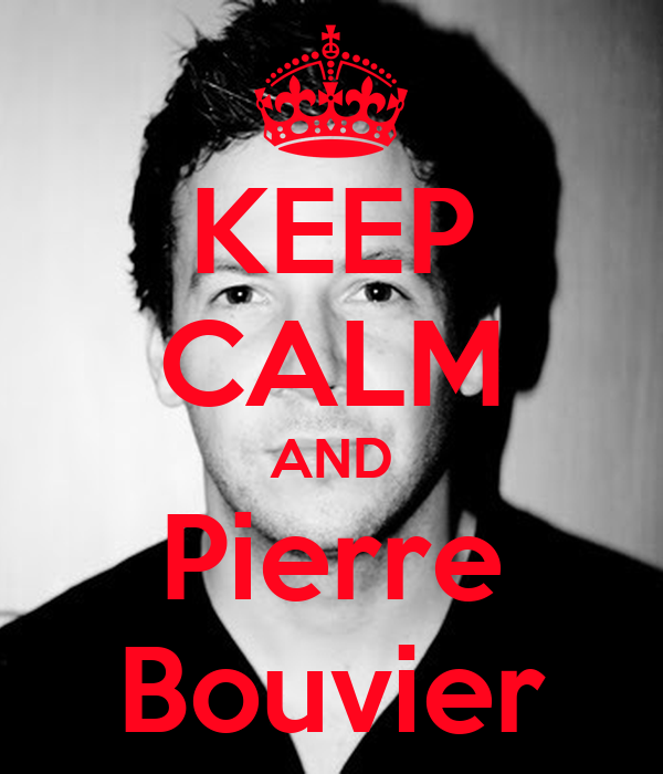 KEEP CALM AND Pierre Bouvier