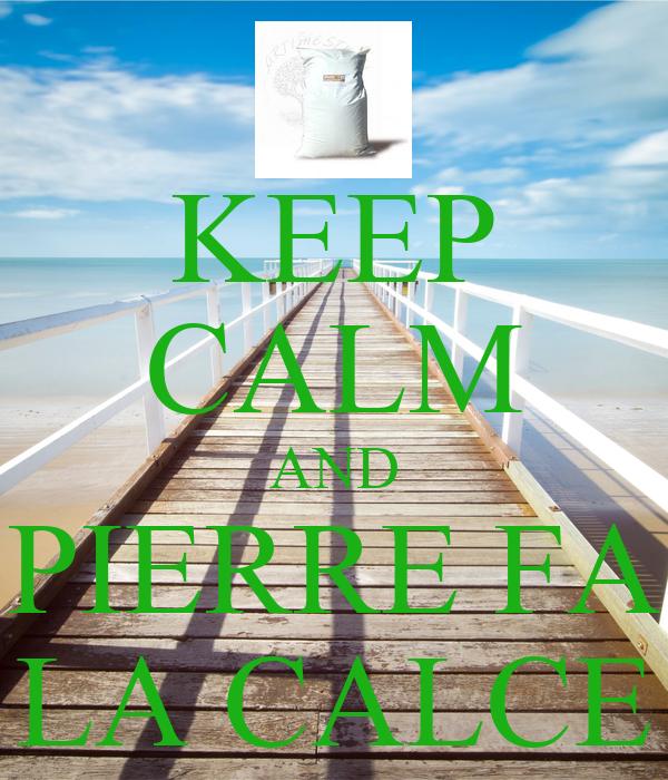 KEEP CALM AND PIERRE FA LA CALCE