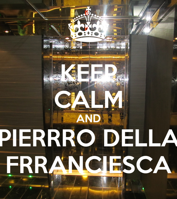 KEEP CALM AND PIERRRO DELLA FRRANCIESCA