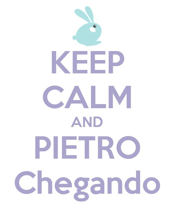 KEEP CALM AND PIETRO Chegando