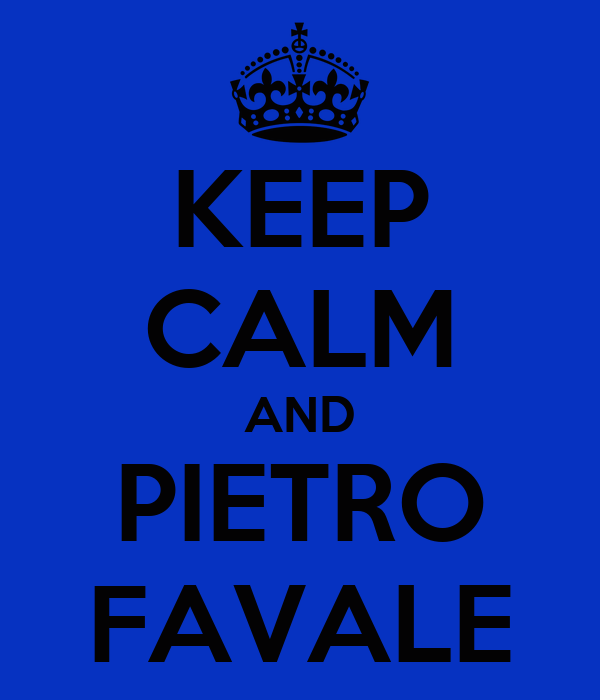 KEEP CALM AND PIETRO FAVALE