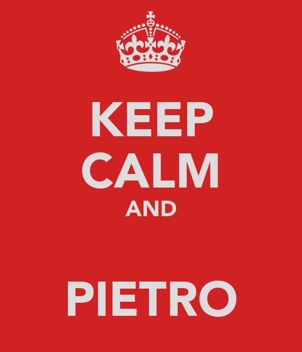 KEEP CALM AND  PIETRO