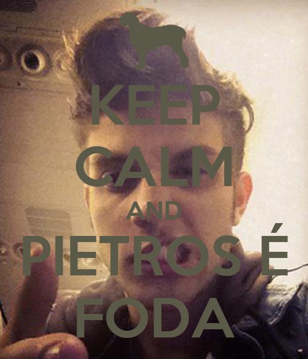 KEEP CALM AND PIETROS É FODA