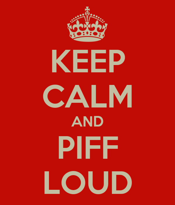 KEEP CALM AND PIFF LOUD