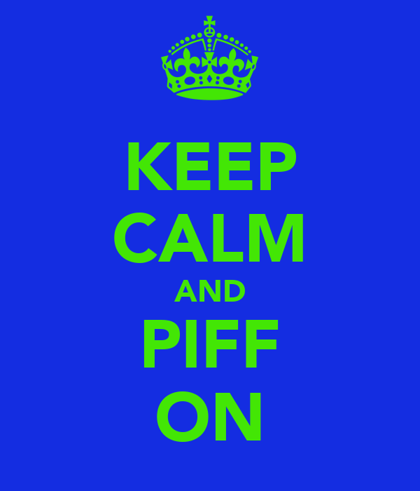 KEEP CALM AND PIFF ON
