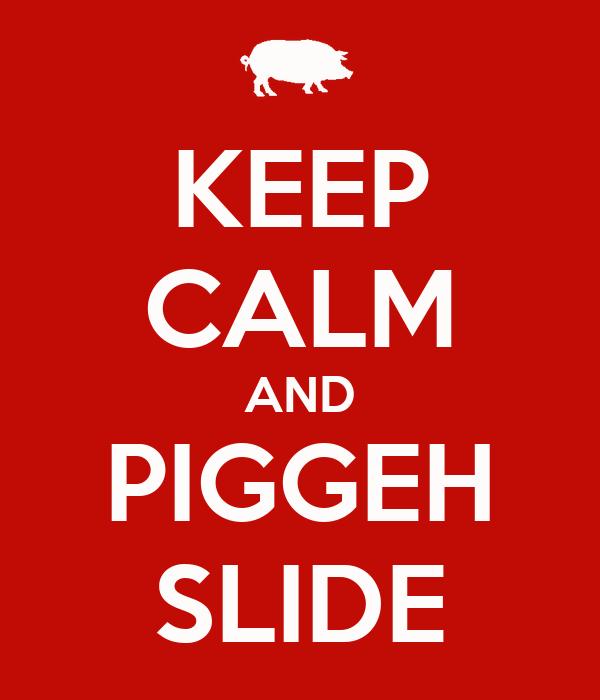 KEEP CALM AND PIGGEH SLIDE