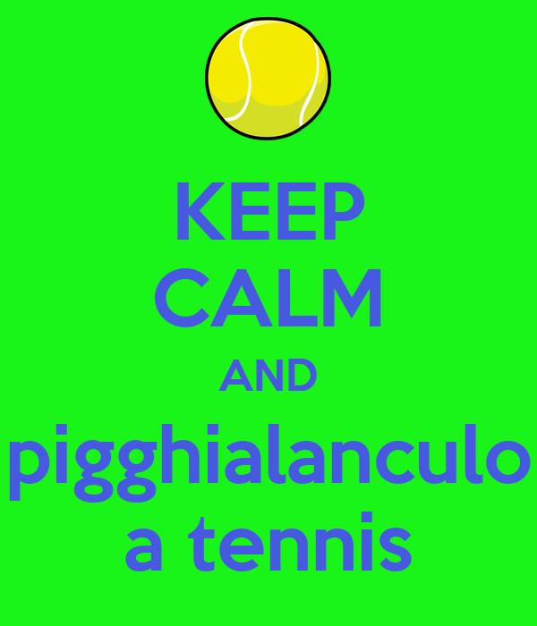 KEEP CALM AND pigghialanculo a tennis