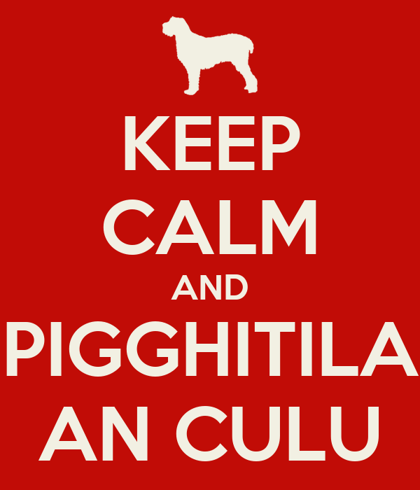 KEEP CALM AND PIGGHITILA AN CULU
