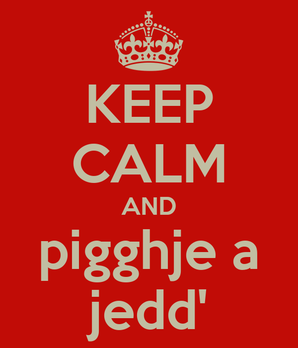KEEP CALM AND pigghje a jedd'