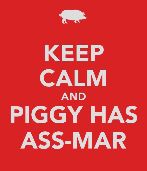 KEEP CALM AND PIGGY HAS ASS-MAR