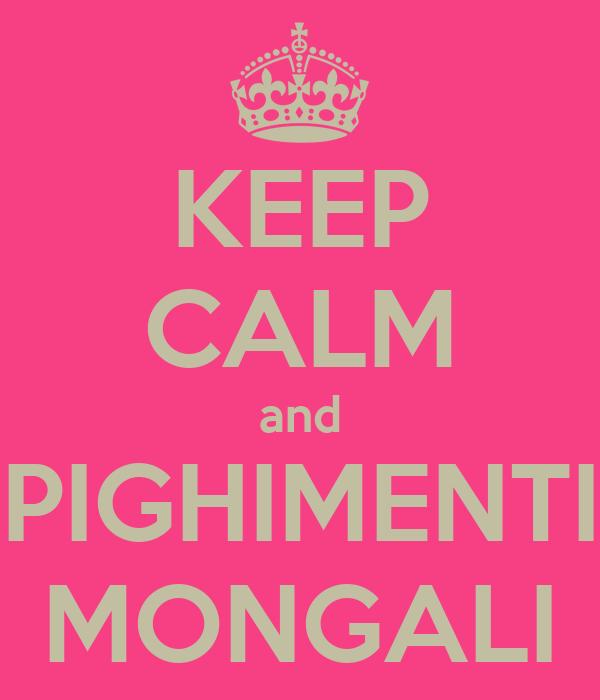 KEEP CALM and PIGHIMENTI MONGALI