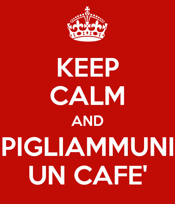 KEEP CALM AND PIGLIAMMUNI UN CAFE'