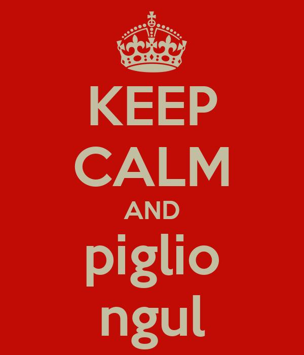 KEEP CALM AND piglio ngul