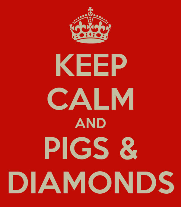 KEEP CALM AND PIGS & DIAMONDS