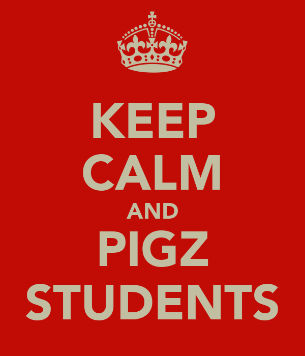 KEEP CALM AND PIGZ STUDENTS