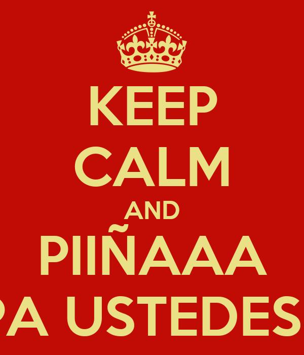 KEEP CALM AND PIIÑAAA PA USTEDES !