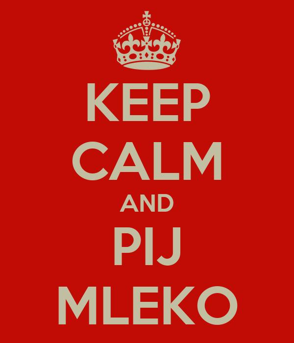 KEEP CALM AND PIJ MLEKO