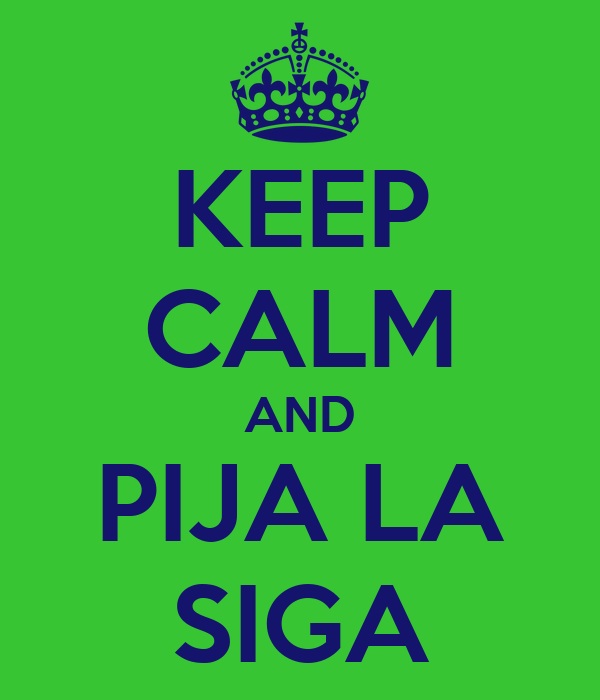 KEEP CALM AND PIJA LA SIGA