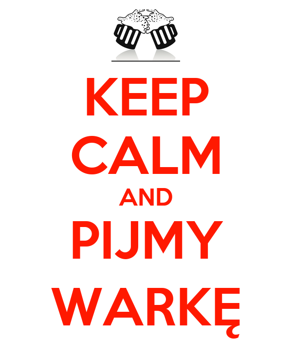 KEEP CALM AND PIJMY WARKĘ