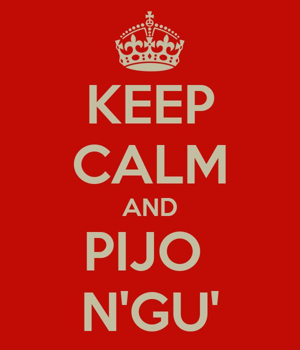 KEEP CALM AND PIJO  N'GU'