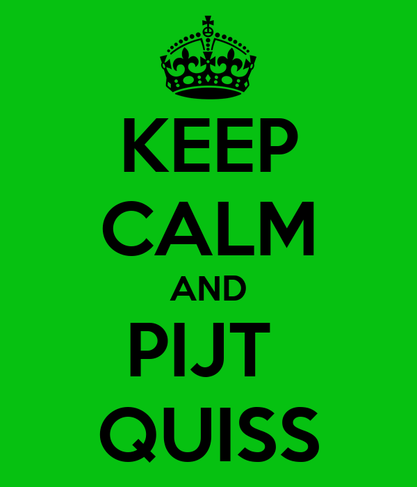 KEEP CALM AND PIJT  QUISS