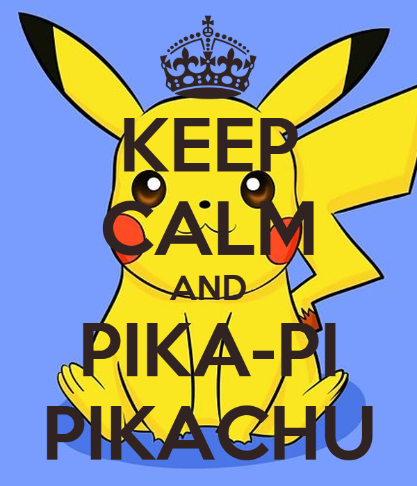 KEEP CALM AND PIKA-PI PIKACHU