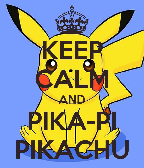 KEEP CALM AND PIKA-PI PIKACHU
