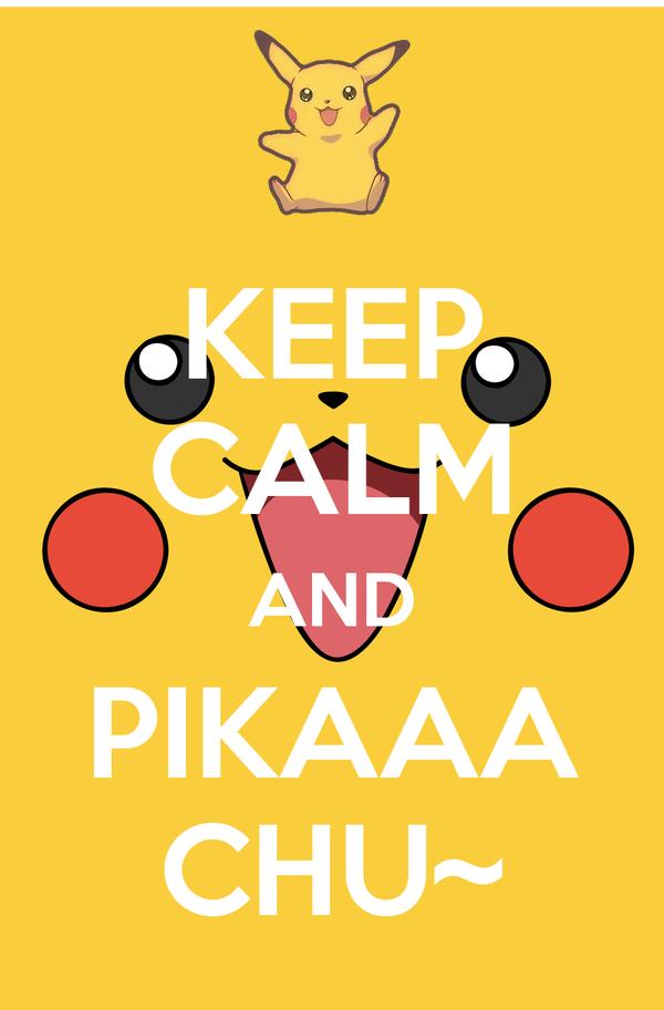 KEEP CALM AND PIKAAA CHU~