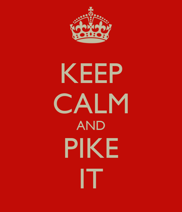 KEEP CALM AND PIKE IT