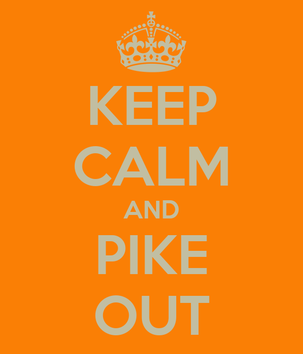 KEEP CALM AND PIKE OUT