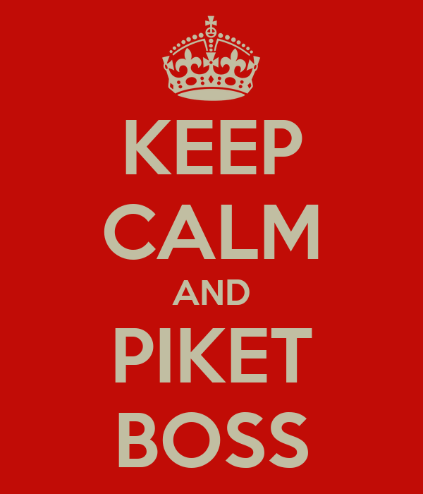 KEEP CALM AND PIKET BOSS