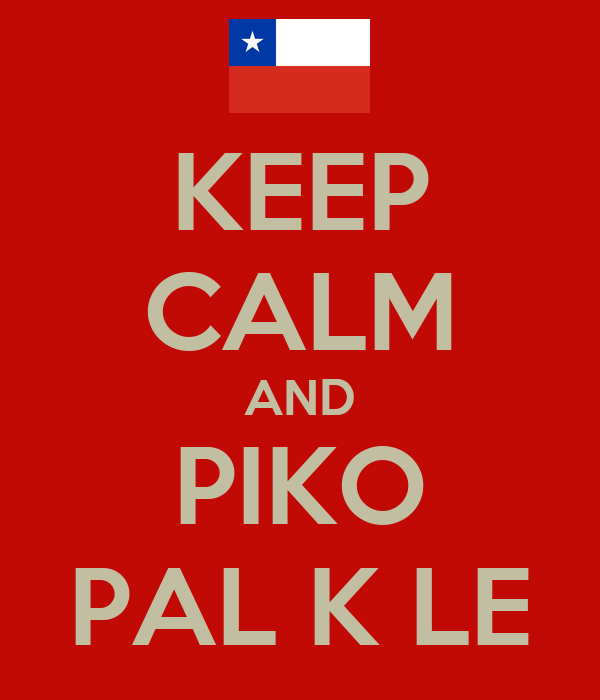 KEEP CALM AND  PIKO  PAL K LE
