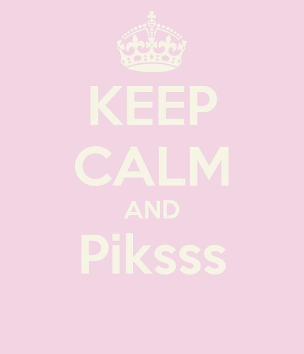 KEEP CALM AND Piksss