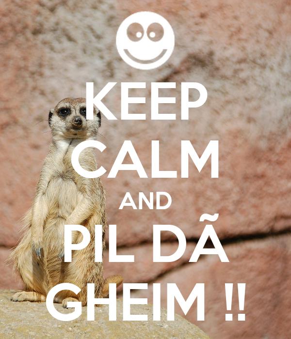 KEEP CALM AND PIL DÃ GHEIM !!