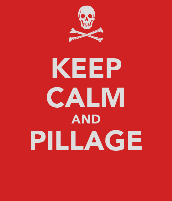 KEEP CALM AND PILLAGE