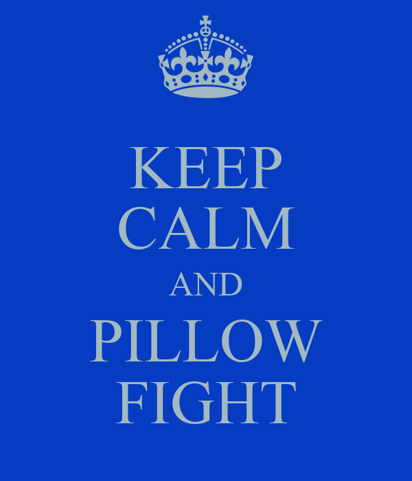 KEEP CALM AND PILLOW FIGHT