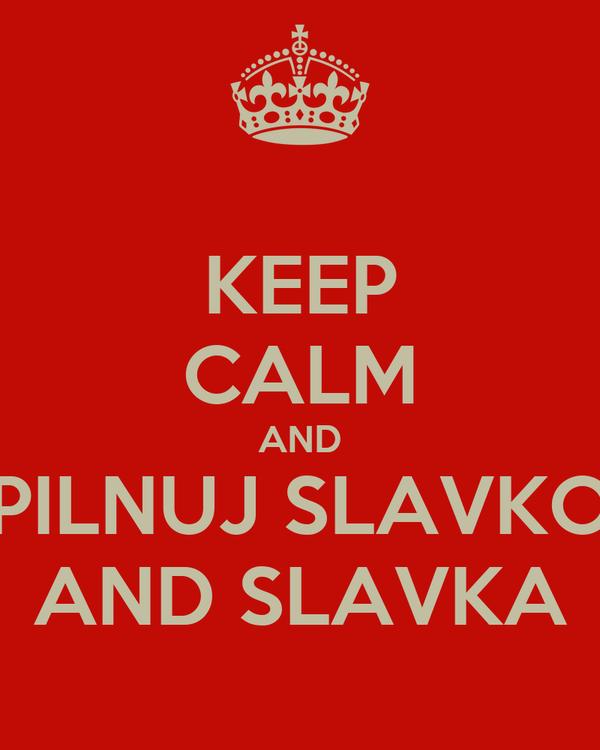 KEEP CALM AND PILNUJ SLAVKO AND SLAVKA