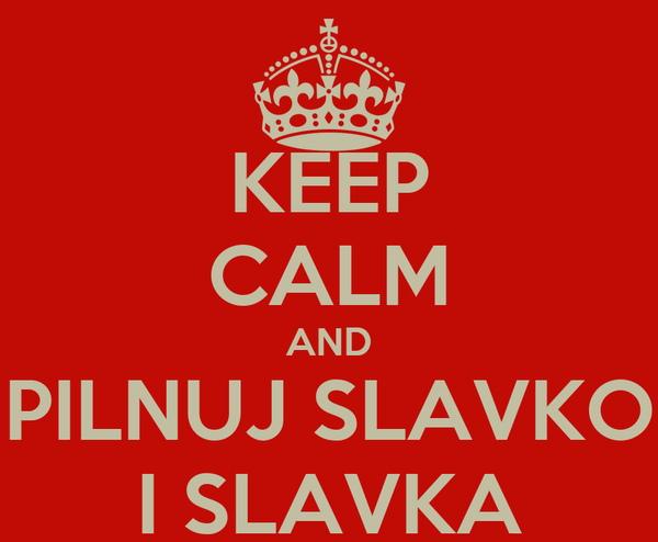 KEEP CALM AND PILNUJ SLAVKO I SLAVKA