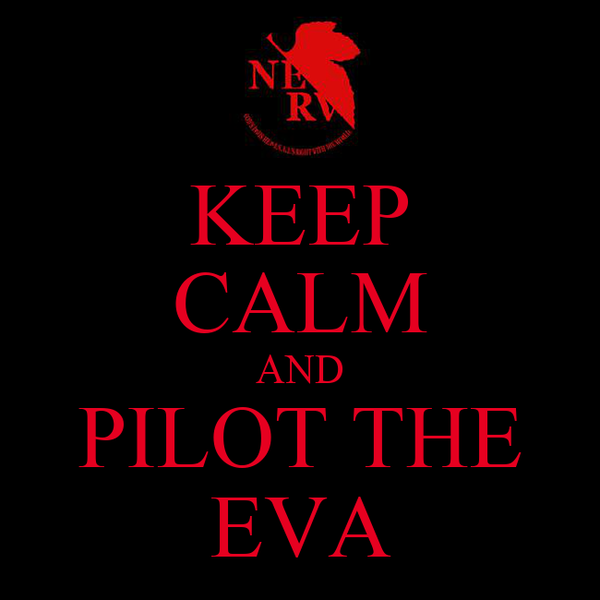 KEEP CALM AND PILOT THE EVA