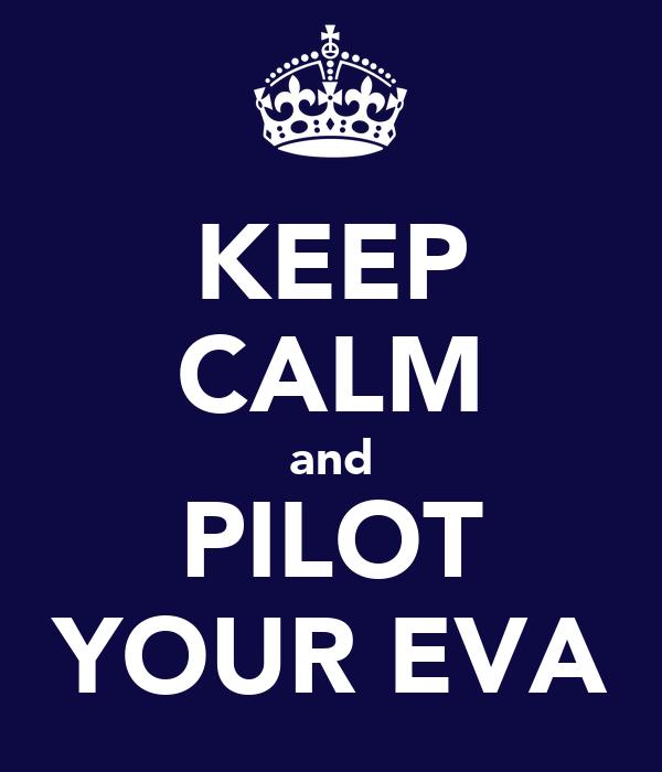 KEEP CALM and PILOT YOUR EVA