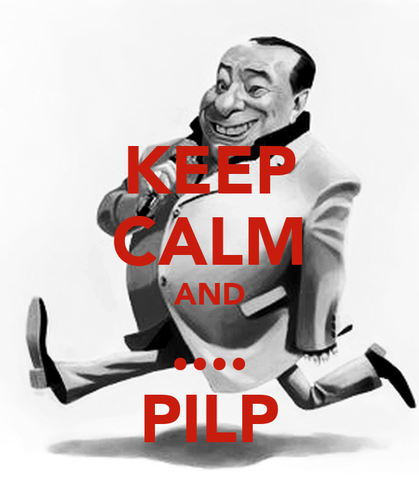 KEEP CALM AND .... PILP