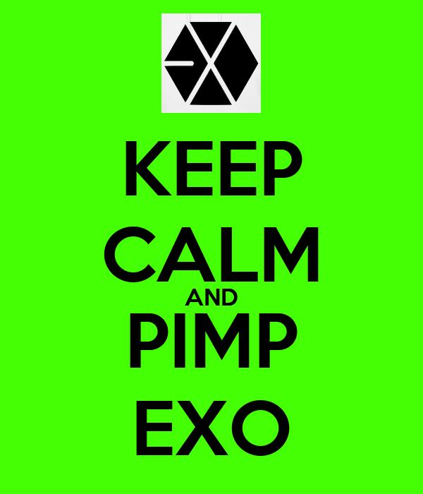 KEEP CALM AND PIMP EXO