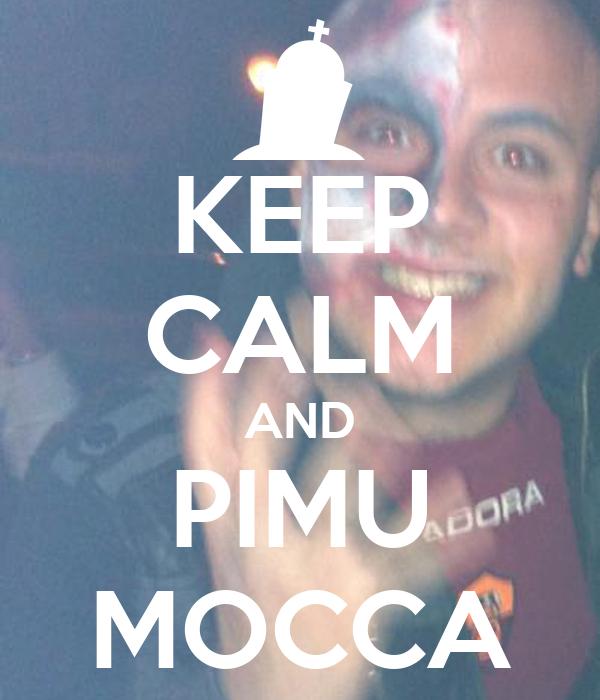 KEEP CALM AND PIMU MOCCA
