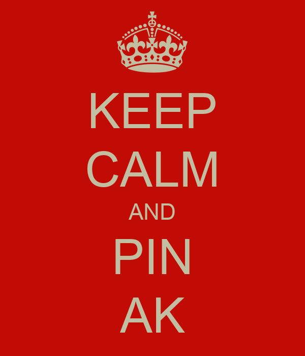 KEEP CALM AND PIN AK