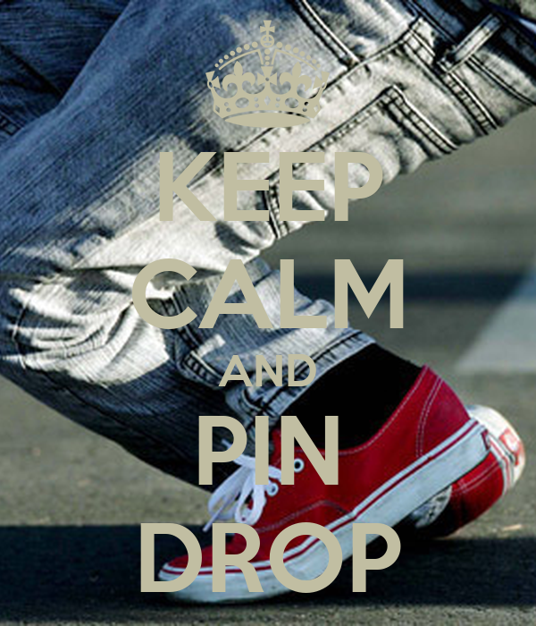 KEEP CALM AND PIN DROP