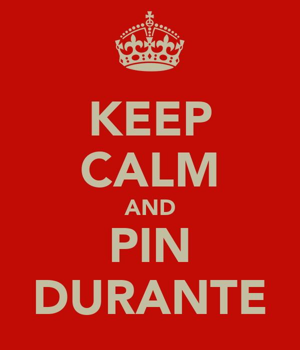KEEP CALM AND PIN DURANTE
