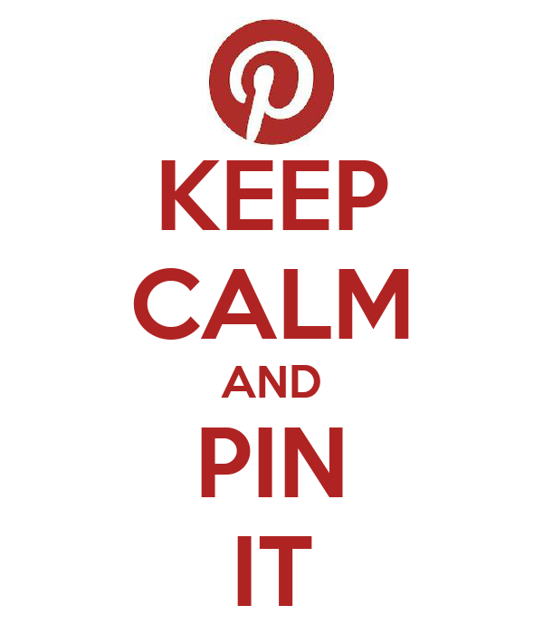 KEEP CALM AND PIN IT
