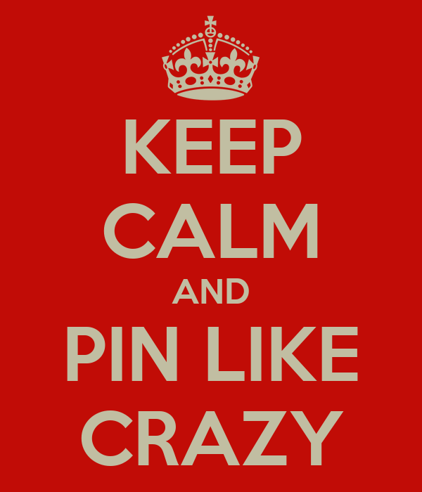 KEEP CALM AND PIN LIKE CRAZY