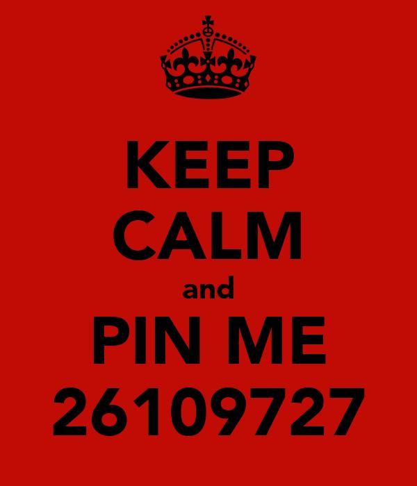 KEEP CALM and PIN ME 26109727